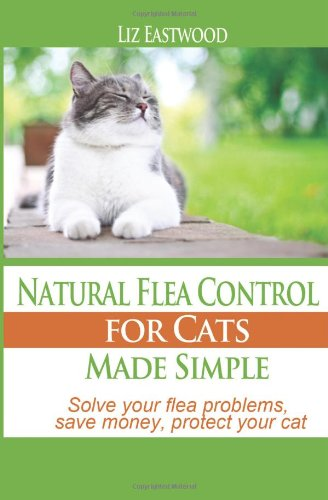 9781477631645: Natural Flea Control for Cats Made Simple: Solve your flea problems, save money, protect your cat