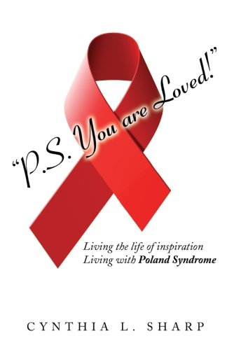9781477632536: P.S.You are Loved!: Living the Life of Inspiration, Living with Poland Syndrome