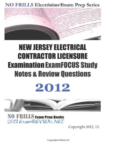 9781477632857: NEW JERSEY ELECTRICAL CONTRACTOR LICENSURE Examination ExamFOCUS Study Notes & Review Questions 2012: Focusing on code compliance.