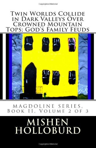 9781477633854: Twin Worlds Collide in Dark Valleys Over Crowned Mountain Tops; God's Family Feuds: MAGDOLINE SERIES, Book II, Volume 2