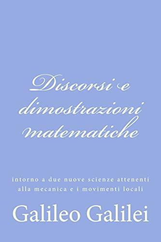 9781477633908: Discorsi e dimostrazioni matematiche: intorno a due nuove scienze attenenti alla mecanica e i movimenti locali (Italian Edition)