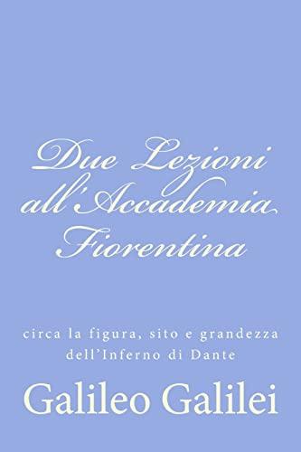 9781477633922: Due Lezioni all'Accademia Fiorentina: circa la figura, sito e grandezza dell'Inferno di Dante (Italian Edition)