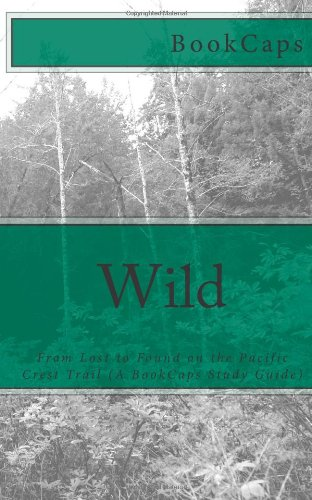 9781477633953: Wild: From Lost to Found on the Pacific Crest Trail (A BookCaps Study Guide)