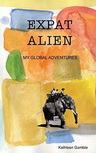 9781477634189: Expat Alien: My Global Adventures