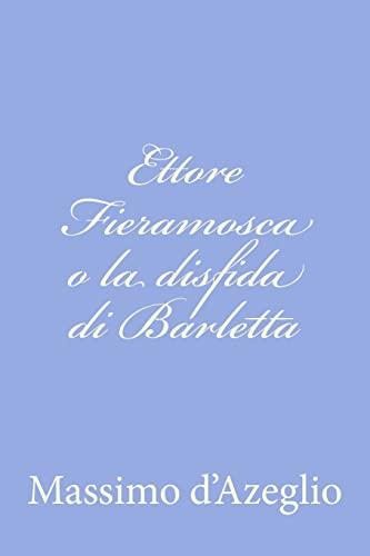 Ettore Fieramosca o la disfida di Barletta (Italian Edition): Massimo d'Azeglio