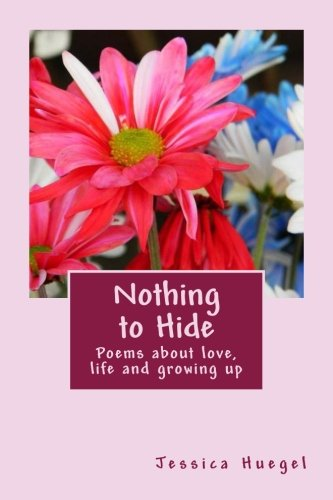9781477634905: Nothing to Hide: Poems about love, life and growing up