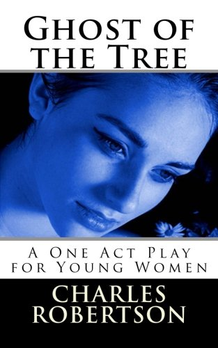 9781477635322: Ghost of the Tree: A One Act Play for Young Women