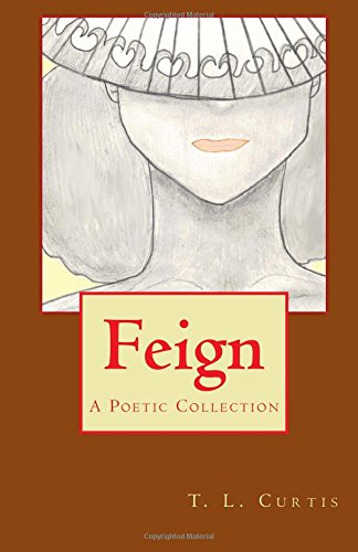 9781477635650: Feign: A Poetic Collection (Volume 1)