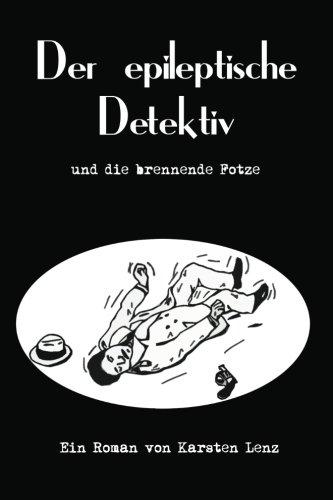 9781477637548: Der epileptische Detektiv und die brennende Fotze (German Edition)