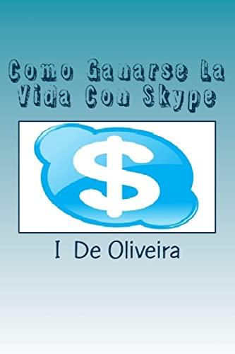 Como Ganarse La Vida Con Skype: Como: De Oliveira, I.
