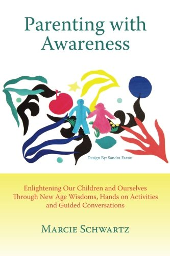 9781477640265: Parenting with Awareness: Enlightening Our Children and Ourselves Through New Age Wisdoms, Hands on Activities and Guided Conversations