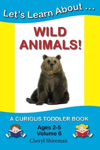 Let's Learn About...Wild Animals!: A Curious Toddler Book (Volume 6) (9781477641071) by Cheryl Shireman