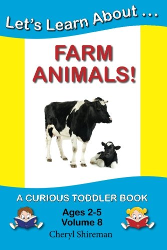 Let's Learn About...Farm Animals!: A Curious Toddler Book (9781477641163) by Cheryl Shireman