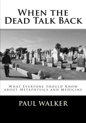 9781477642252: When the Dead Talk Back: What Everyone Should Know about Metaphysics and Medicine