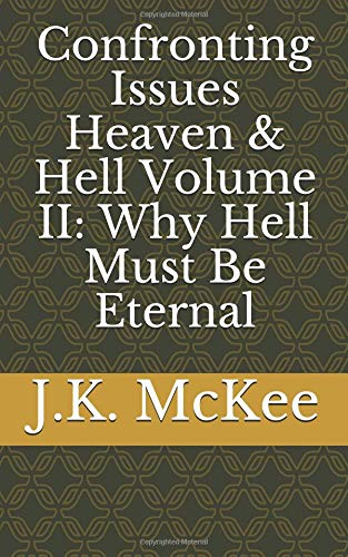 9781477644331: Confronting Issues Heaven & Hell Volume II: Why Hell Must Be Eternal