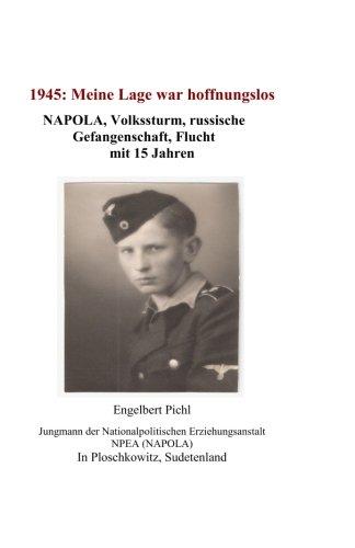 9781477645338: 1945: Meine Lage war hoffnungslos: Volkssturm, russische Gefangenschaft, Flucht, mit 15 Jahren (German Edition)