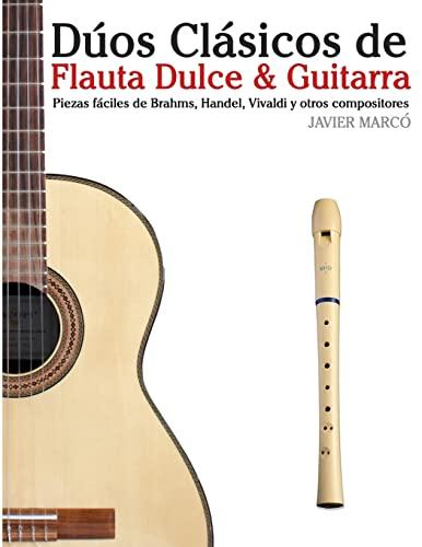 9781477646786: Dúos Clásicos de Flauta Dulce & Guitarra: Piezas fáciles de Brahms, Handel, Vivaldi y otros compositores (en Partitura y Tablatura)