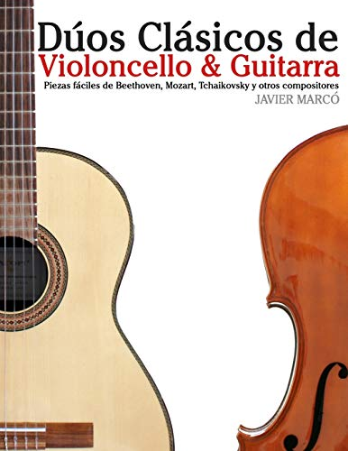 9781477646977: Dúos Clásicos de Violoncello & Guitarra: Piezas fáciles de Beethoven, Mozart, Tchaikovsky y otros compositores (en Partitura y Tablatura)