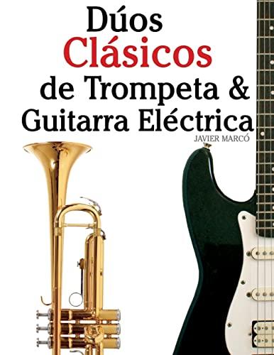 9781477647080: Dúos Clásicos de Trompeta & Guitarra Eléctrica: Piezas fáciles de Bach, Strauss, Tchaikovsky y otros compositores (en Partitura y Tablatura) - 9781477647080