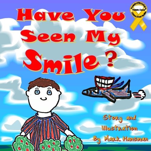 9781477647707: Have You Seen My Smile?: Proceeds of this book go to Pediatric Cancer Children and their families