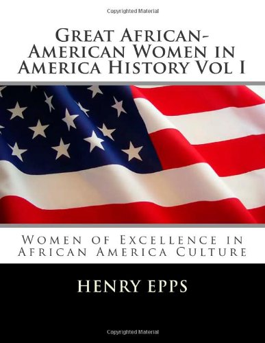 9781477647738: Great African-American Women in America History Vol I: Women of Excellence in African America Culture (Volume 1)