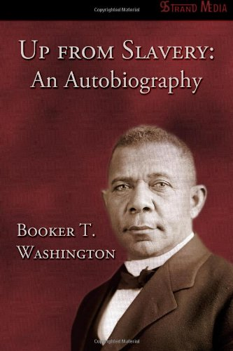 Up from Slavery: An Autobiography (9Strand Books) (1477647813) by Booker T. Washington
