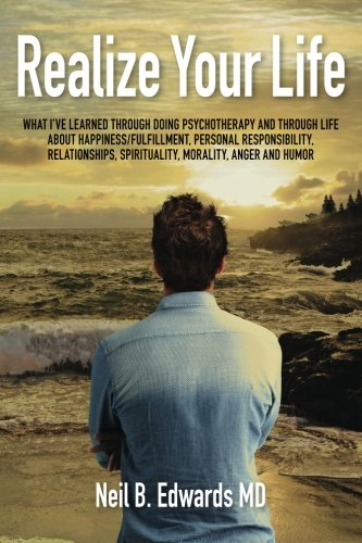 9781477647943: Realize Your Life: What I've Learned Through Doing Psychotherapy and Through Life About Happiness/Fulfillment, Personal Responsibility, Relationships, Spirituality, Morality, Anger and Humor.