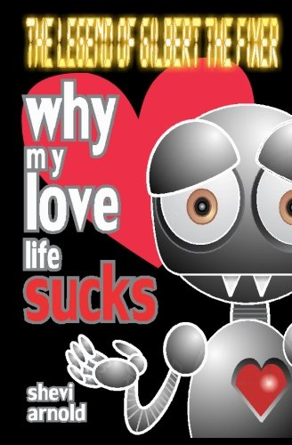 9781477648698: Why My Love Life Sucks (The Legend of Gilbert the Fixer) (Volume 1)