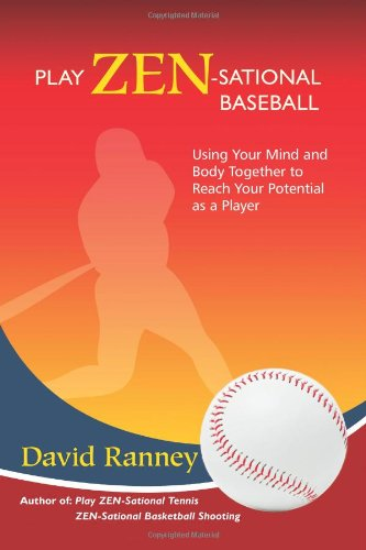 9781477649527: Play Zen-Sational Baseball: Using Your Mind and Body Together to Reach Your Potential as a Player