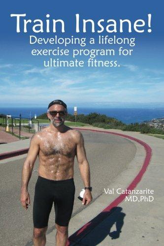 9781477649954: Train Insane: Developing a Lifelong Exercise Program for Ultimate Fitness
