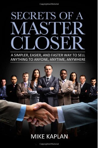 9781477653944: Secrets of a Master Closer: A Simpler, Easier, and Faster Way to Sell Anything to Anyone, Anytime, Anywhere