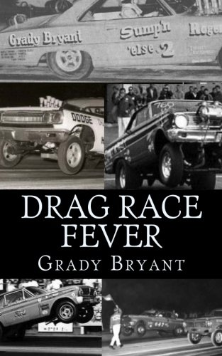 9781477655276: Drag Race Fever: The adventures of a young drag racer following his dream of competing with the factory cars in the early days of the match race wars between Ford, Chrysler and Chevy.: Volume 1