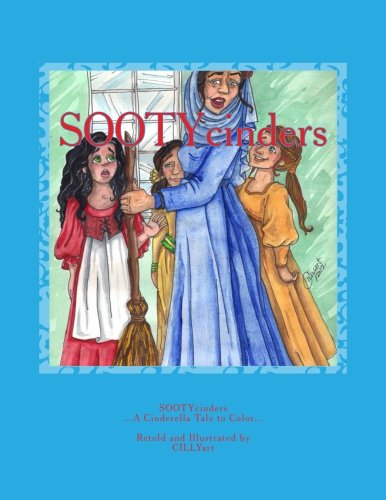SOOTYcinders: .A Cinderella Tale to Color. (Volume 1): Retold and Illustrated by CILLYart
