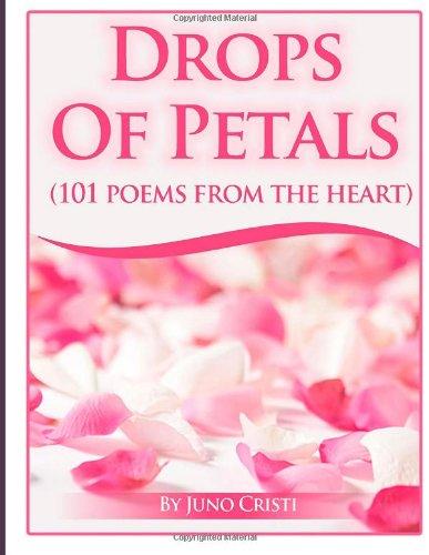 Drops Of Petals: 101 poems of love: Cristi, Miss Juno