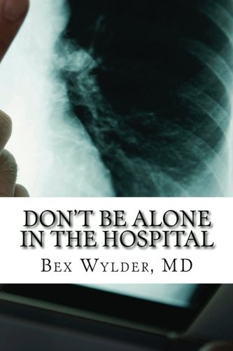 9781477660058: Don't Be Alone In The Hospital: How to protect yourself from the risks inherent in hospitalization today