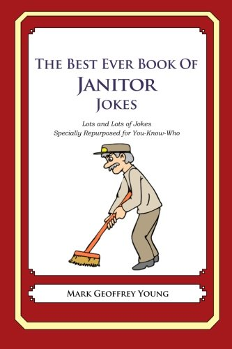 9781477661031: The Best Ever Book of Janitor Jokes: Lots and Lots of Jokes Specially Repurposed for You-Know-Who