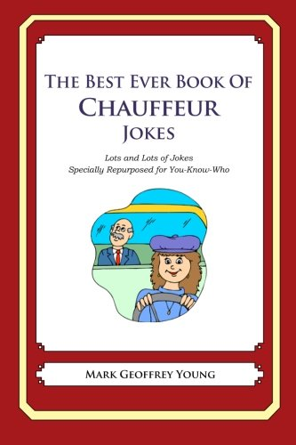 9781477661383: The Best Ever Book of Chauffeur Jokes: Lots and Lots of Jokes Specially Repurposed for You-Know-Who