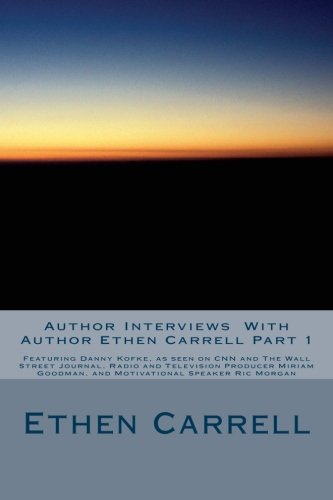 9781477661949: Author Interviews With Author Ethen Carrell Part 1: Featuring Authors Such As But Not Limited To: Danny Kofke, as seen on CNN and The Wall Street ... News Award Winning Author Gregory Fournier