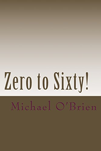 Zero to Sixty!: A Testimony of the Life-Changing Gospel of Jesus Christ: Michael O'Brien MA