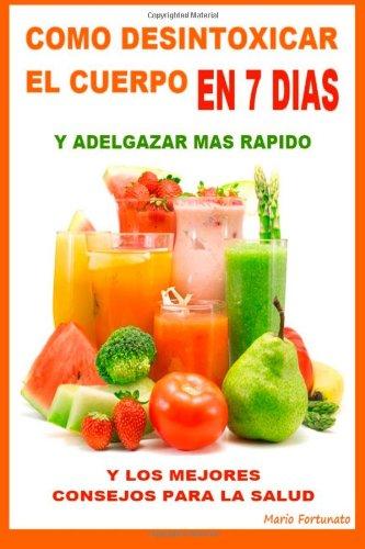 9781477664247: Como Desintoxicar El Cuerpo En 7 Dias y Adelgazar Mas Rapido: Y Los Mejores Consejos Para La Salud (Spanish Edition)