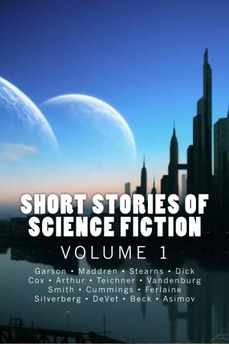 Short Stories of Science Fiction Vol. 1 (Volume 1) (1477665773) by Albert Teichner; C. C. Beck; Charles A. Stearns; Charles V. DeVet; Evelyn E. Smith; Famous Authors; G.L. Vandenburg; Gerry Maddren; Irving Cox;...