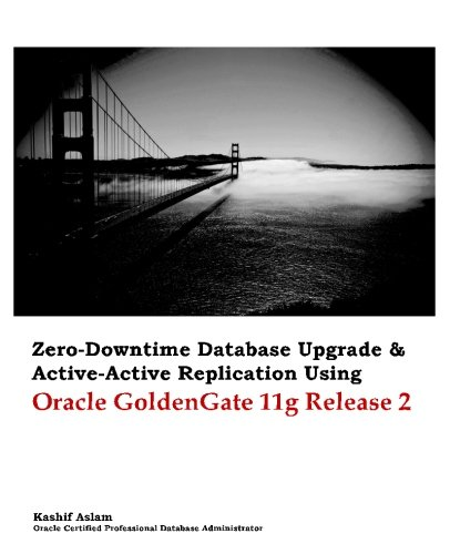 9781477666180: Zero Downtime Database Upgrade & Active Active Replication Using Oracle GoldenGate 11g Release 2