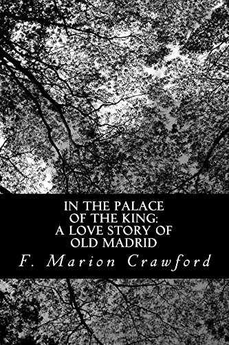 9781477666593: In the Palace of the King: A Love Story of Old Madrid