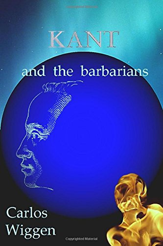 Kant and the Barbarians (Paperback): Ddr Carlos Wiggen