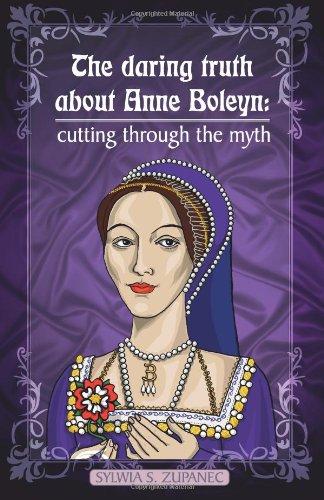 9781477667415: The Daring Truth About Anne Boleyn: Cutting through the myth