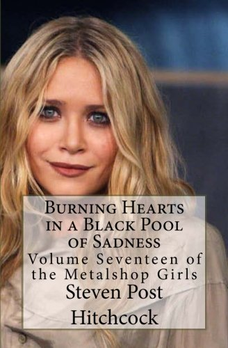 9781477670187: Burning Hearts in a Black Pool of Sadness: Volume Seventeen of the Metalshop Girls