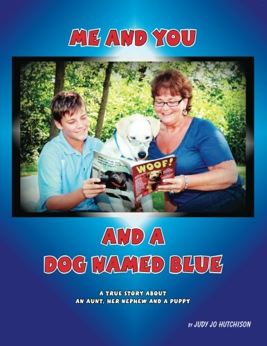 9781477670705: Me And You And A Dog Named Blue: A True Story About An Aunt her Nephew and a Puppy.