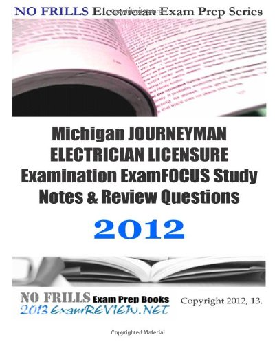 9781477671115: Michigan JOURNEYMAN ELECTRICIAN LICENSURE Examination ExamFOCUS Study Notes & Review Questions 2012: Focusing on NEC code compliance.