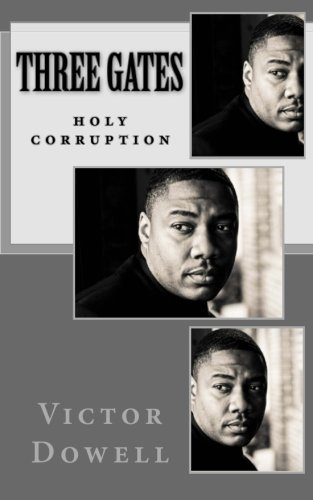 Three Gates: Holy Corruption: Victor L Dowell Sr.