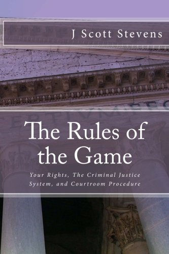 9781477672556: The Rules of the Game: Your Rightsm The Criminal Justice System, and Courtroom Procedure